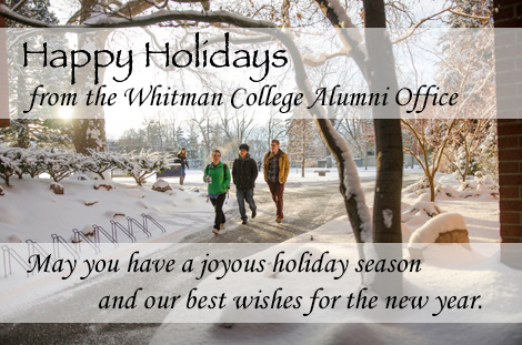 Happy Holidays from the Whitman College Alumni Office. May you have a joyous holiday season and our best wishes for the new year.