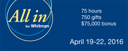 All in for Whitman! 75 hours. 750 gifts. $75,000 bonus. Join us online April 19-22, 2016
