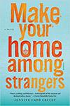 Make Your Home Among Strangers, an award-winning novel by Jennine Capo Cruset.