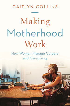 The cover of 'Making Motherhood Work""