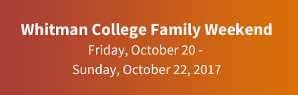 Whitman College Family Weekend - Friday, October 20-Sunday, October 22, 2017