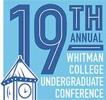 19th Annual Whitman College Undergraduate Conference